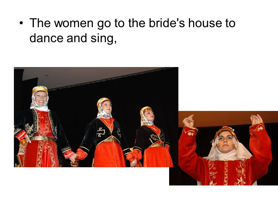 The women go to the bride s house to dance and sing,