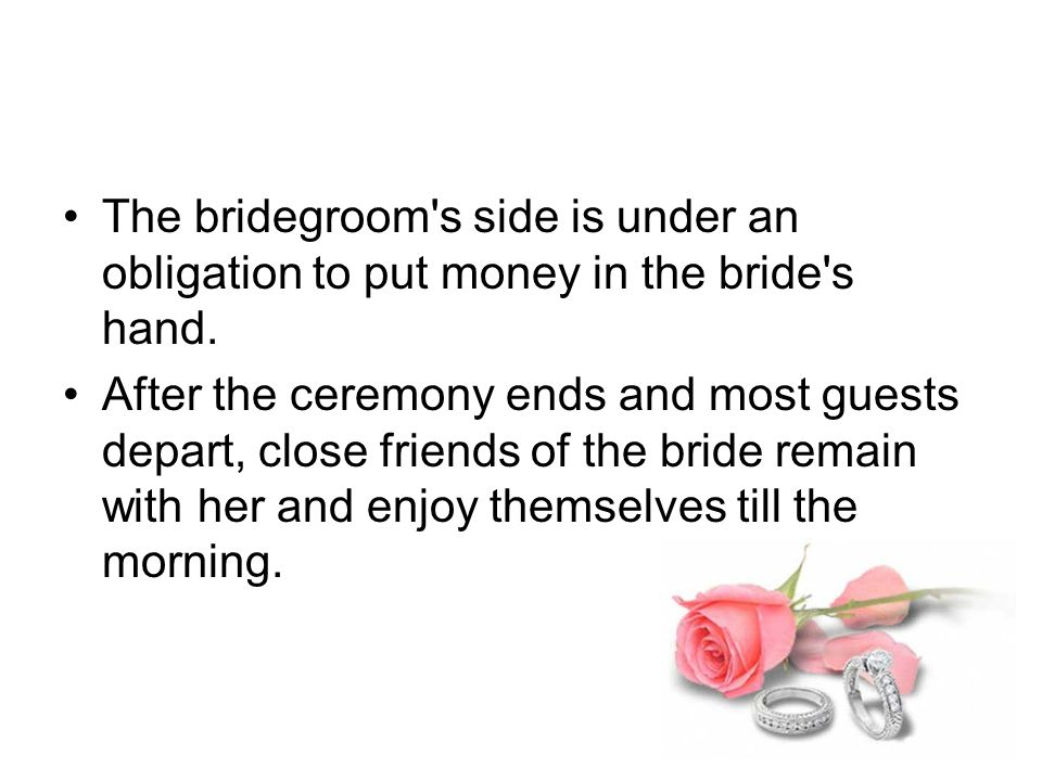 The bridegroom s side is under an obligation to put money in the bride s hand.