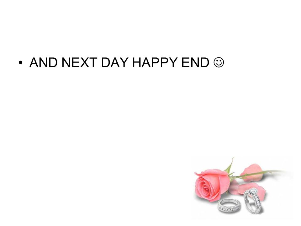 AND NEXT DAY HAPPY END