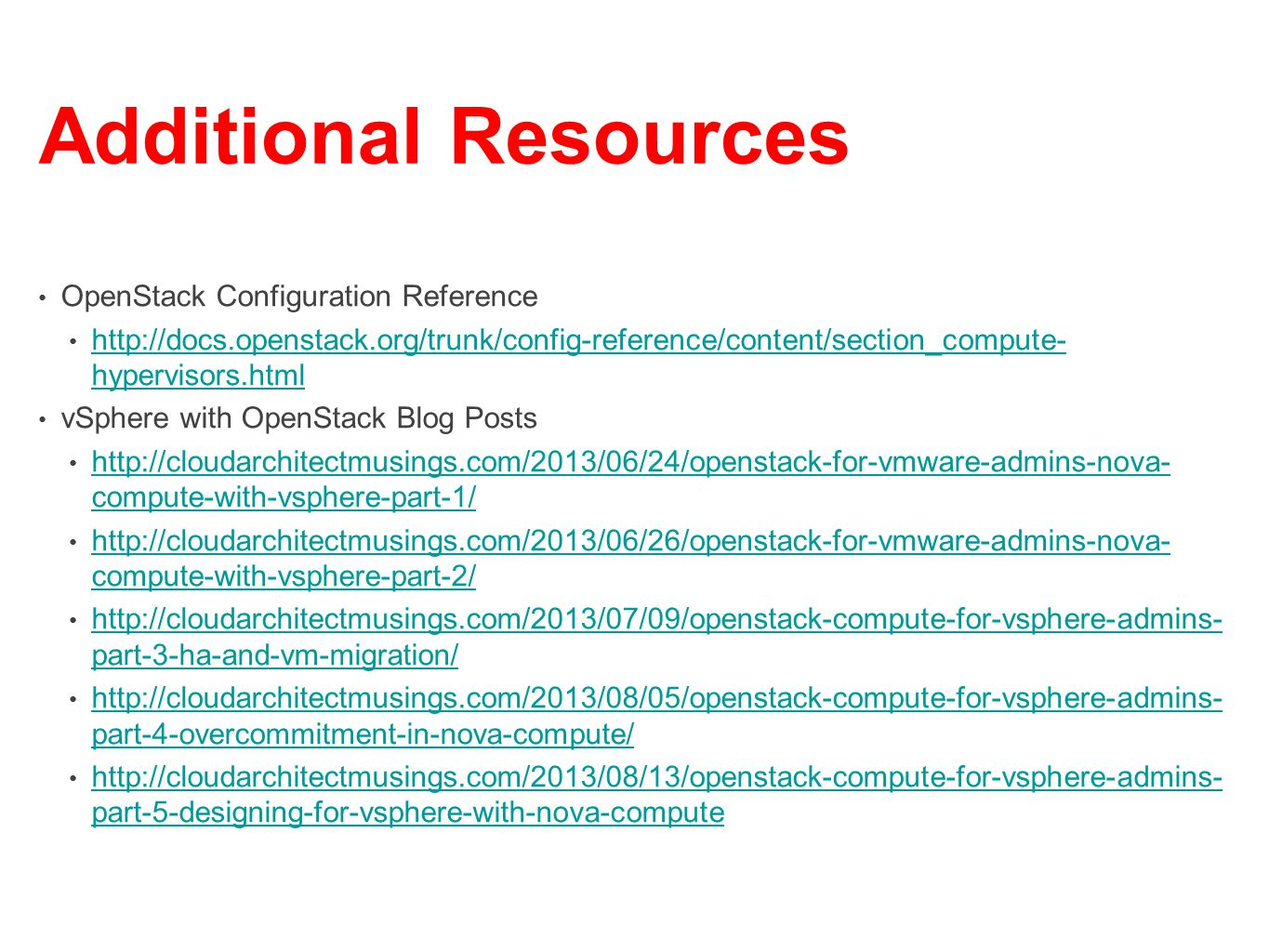 Additional Resources OpenStack Configuration Reference http://docs.openstack.org/trunk/config-reference/content/section_compute- hypervisors.html http