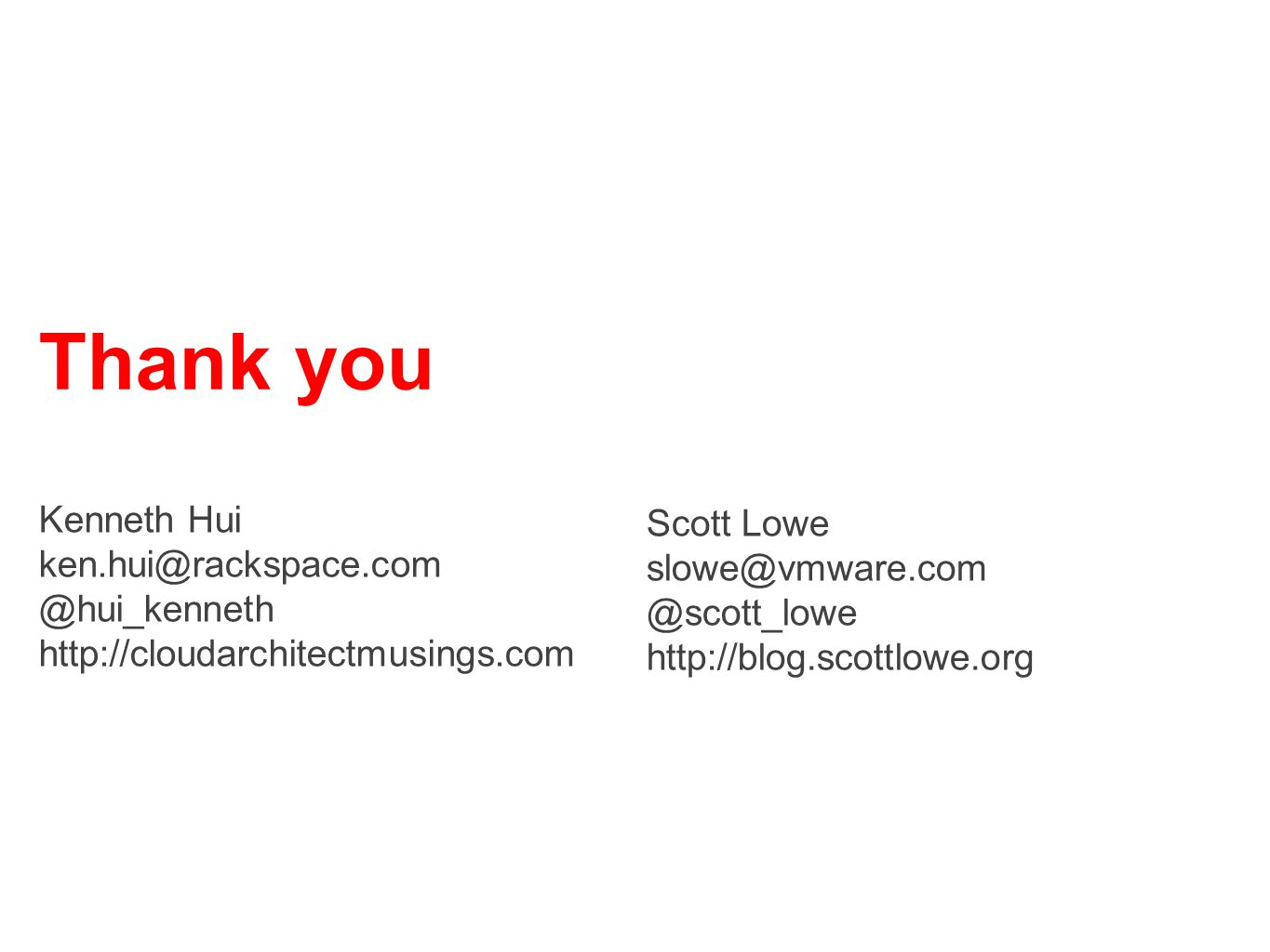 Thank you Kenneth Hui ken.hui@rackspace.com @hui_kenneth http://cloudarchitectmusings.com Scott Lowe slowe@vmware.com @scott_lowe http://blog.scottlow
