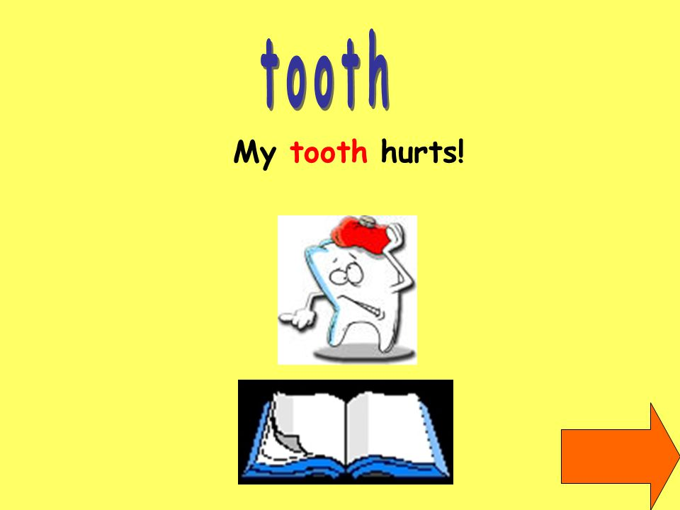 My tooth hurts!