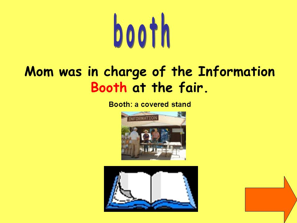 Mom was in charge of the Information Booth at the fair. Booth: a covered stand