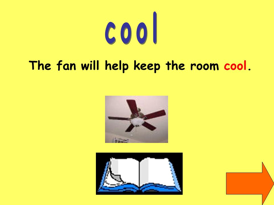 The fan will help keep the room cool.