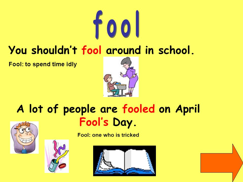You shouldn't fool around in school.