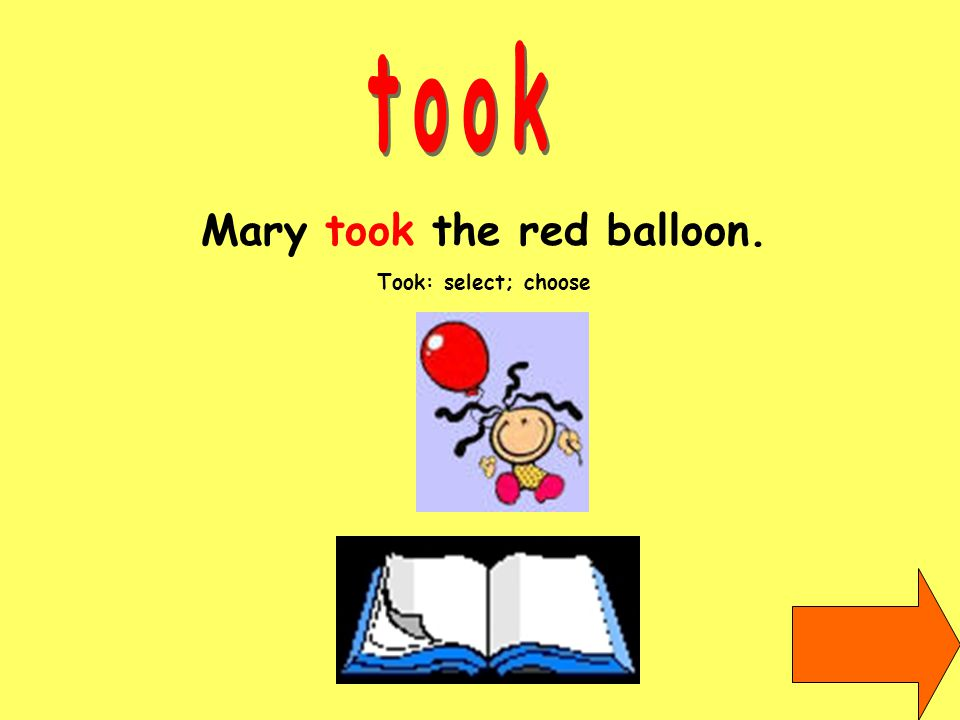 Mary took the red balloon. Took: select; choose