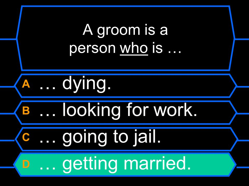 A groom is a person who is … A … dying. B … looking for work.
