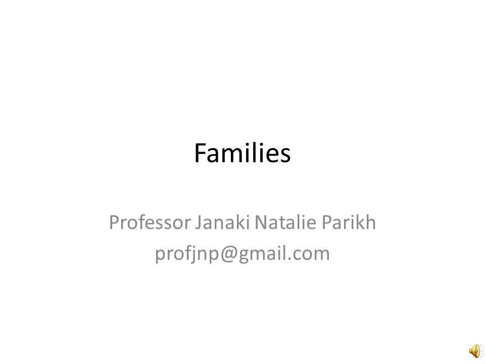 Families Professor Janaki Natalie Parikh profjnp@gmail.com