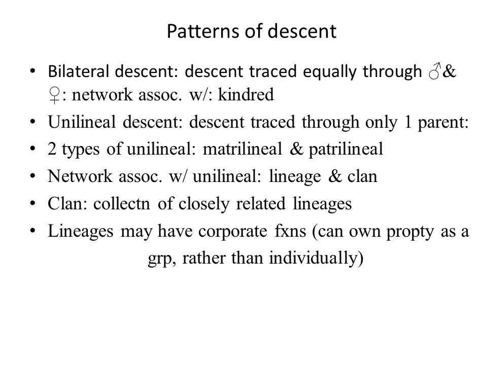 Patterns of descent Bilateral descent: descent traced equally through ♂& ♀: network assoc.