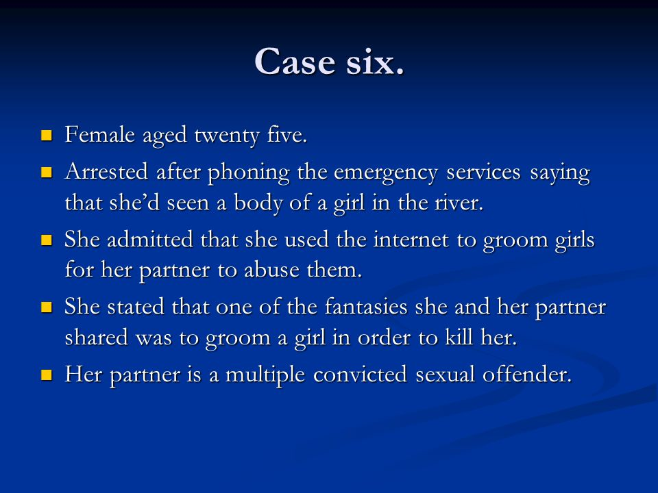 Case six. Female aged twenty five. Female aged twenty five. Arrested after phoning the emergency services saying that she'd seen a body of a girl in t