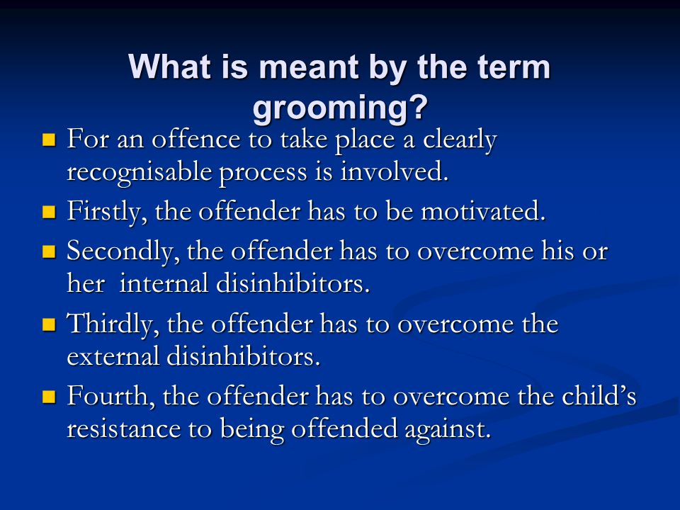 What is meant by the term grooming? For an offence to take place a clearly recognisable process is involved. For an offence to take place a clearly re