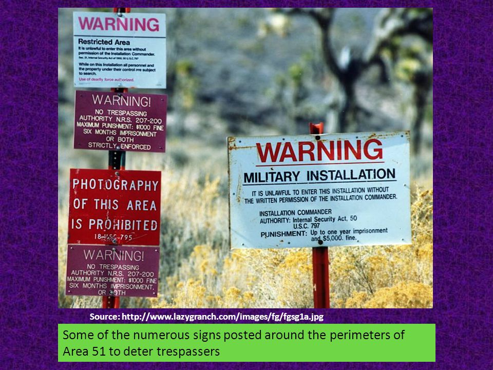 Source: http://www.lazygranch.com/images/fg/fgsg1a.jpg Some of the numerous signs posted around the perimeters of Area 51 to deter trespassers