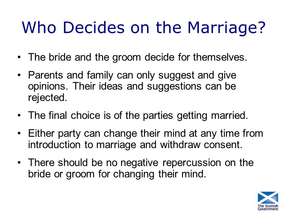 Who Decides on the Marriage? The bride and the groom decide for themselves. Parents and family can only suggest and give opinions. Their ideas and sug