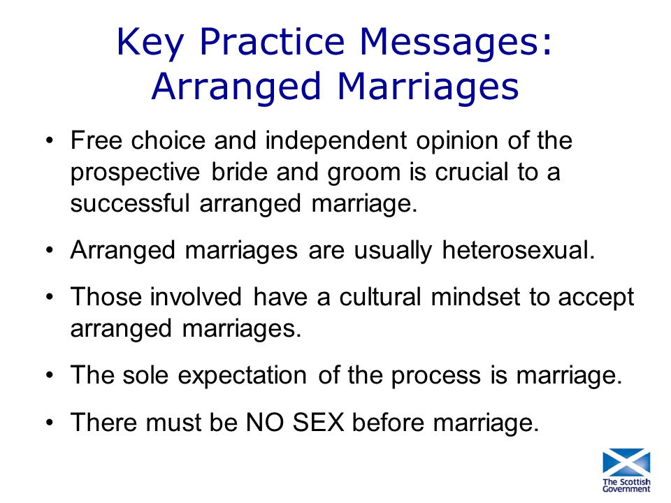Key Practice Messages: Arranged Marriages Free choice and independent opinion of the prospective bride and groom is crucial to a successful arranged m
