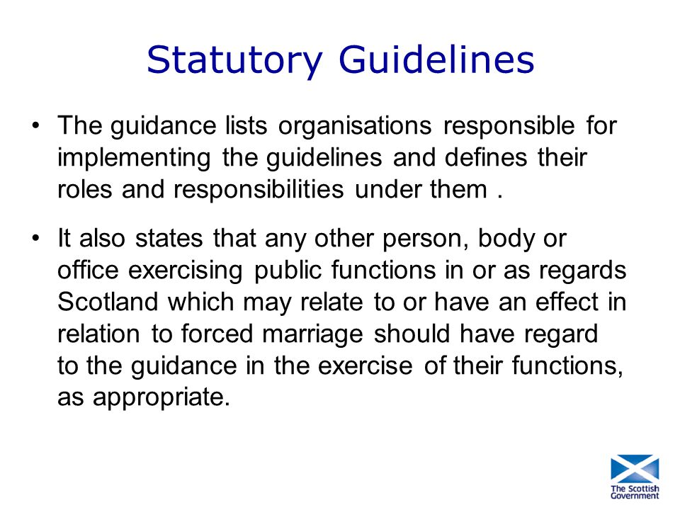 Statutory Guidelines The guidance lists organisations responsible for implementing the guidelines and defines their roles and responsibilities under t