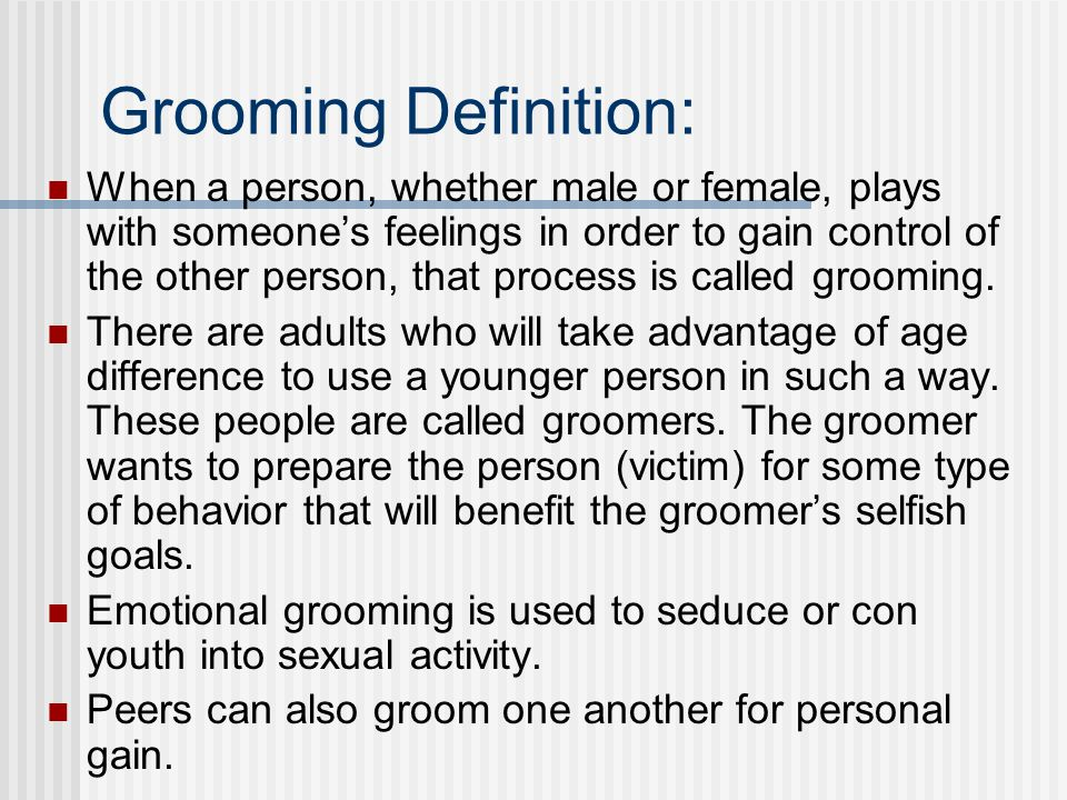 The groomer Can be very friendly, charming, warn, etc., but is very skilled a manipulation and persuasion.