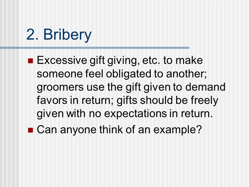 2. Bribery Excessive gift giving, etc.