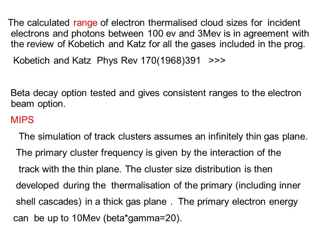 C4H10 De/Dx and primary cluster density Minimum ionising (without brem) : Estar = 5110 Groom = 5670 Degrad = 5978