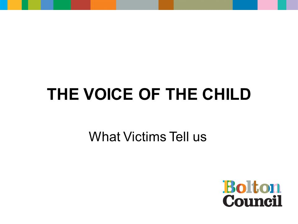 THE VOICE OF THE CHILD What Victims Tell us