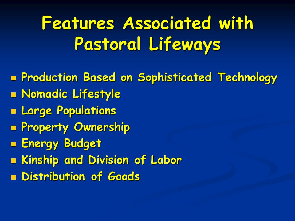 Features Associated with Pastoral Lifeways Production Based on Sophisticated Technology Production Based on Sophisticated Technology Nomadic Lifestyle