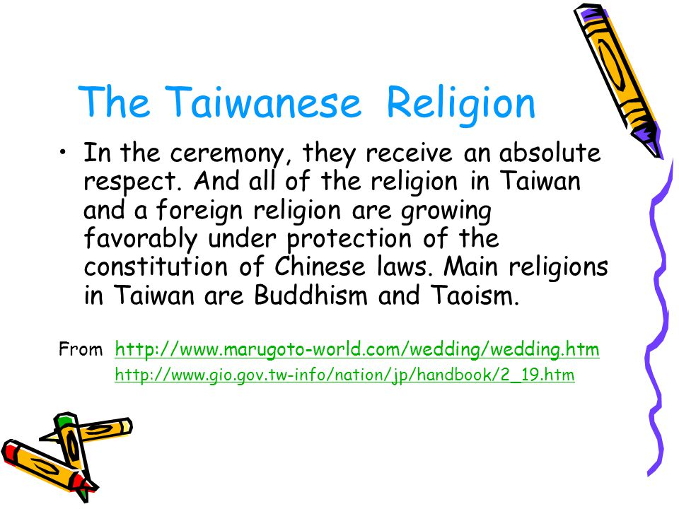 The Taiwanese Religion In the ceremony, they receive an absolute respect. And all of the religion in Taiwan and a foreign religion are growing favorab