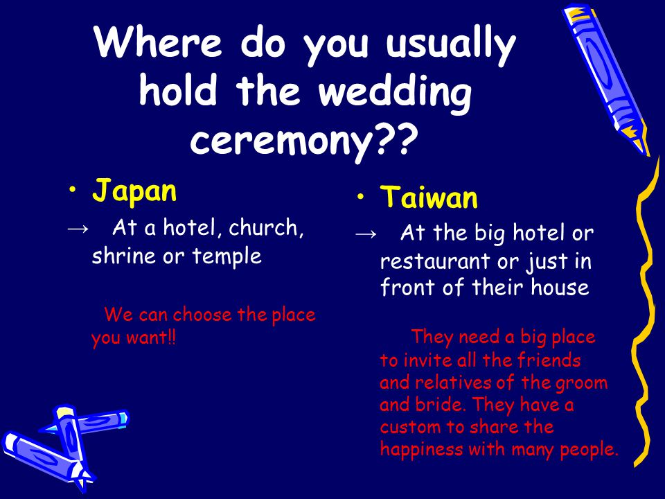 Where do you usually hold the wedding ceremony?? Japan → At a hotel, church, shrine or temple We can choose the place you want!! Taiwan → At the big h