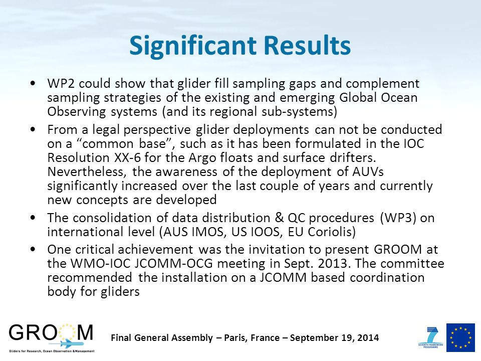 Significant Results WP2 could show that glider fill sampling gaps and complement sampling strategies of the existing and emerging Global Ocean Observing systems (and its regional sub-systems) From a legal perspective glider deployments can not be conducted on a common base , such as it has been formulated in the IOC Resolution XX-6 for the Argo floats and surface drifters.