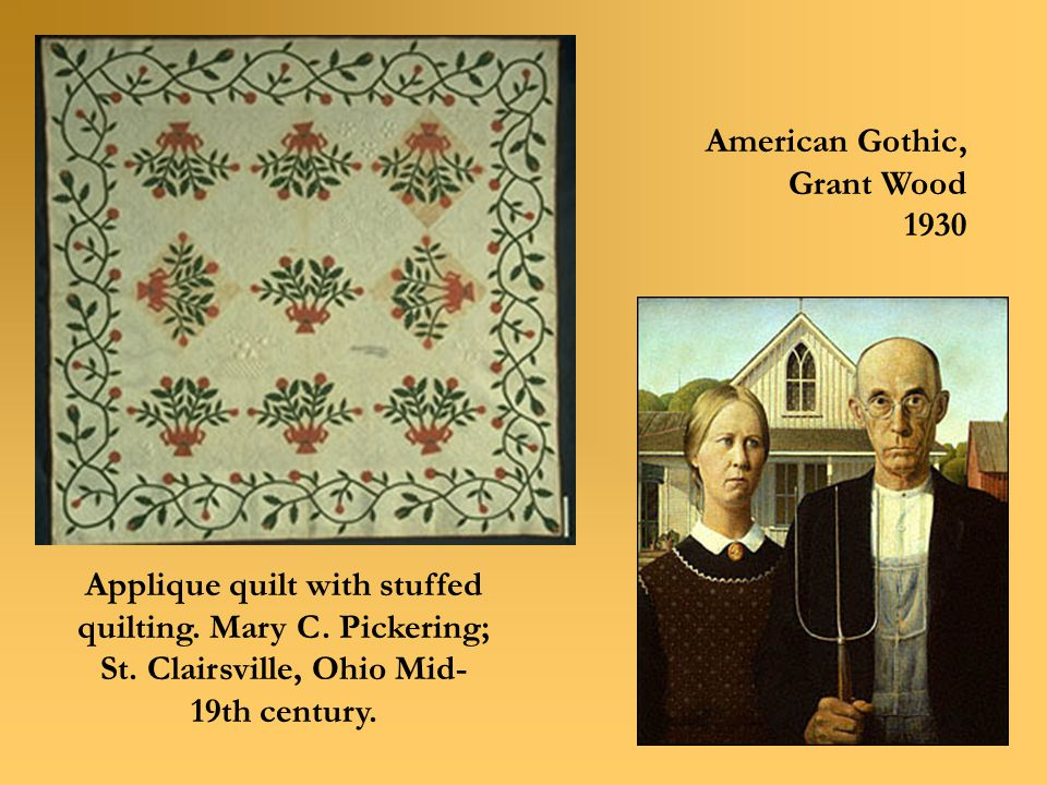 Applique quilt with stuffed quilting. Mary C. Pickering; St. Clairsville, Ohio Mid- 19th century. American Gothic, Grant Wood 1930