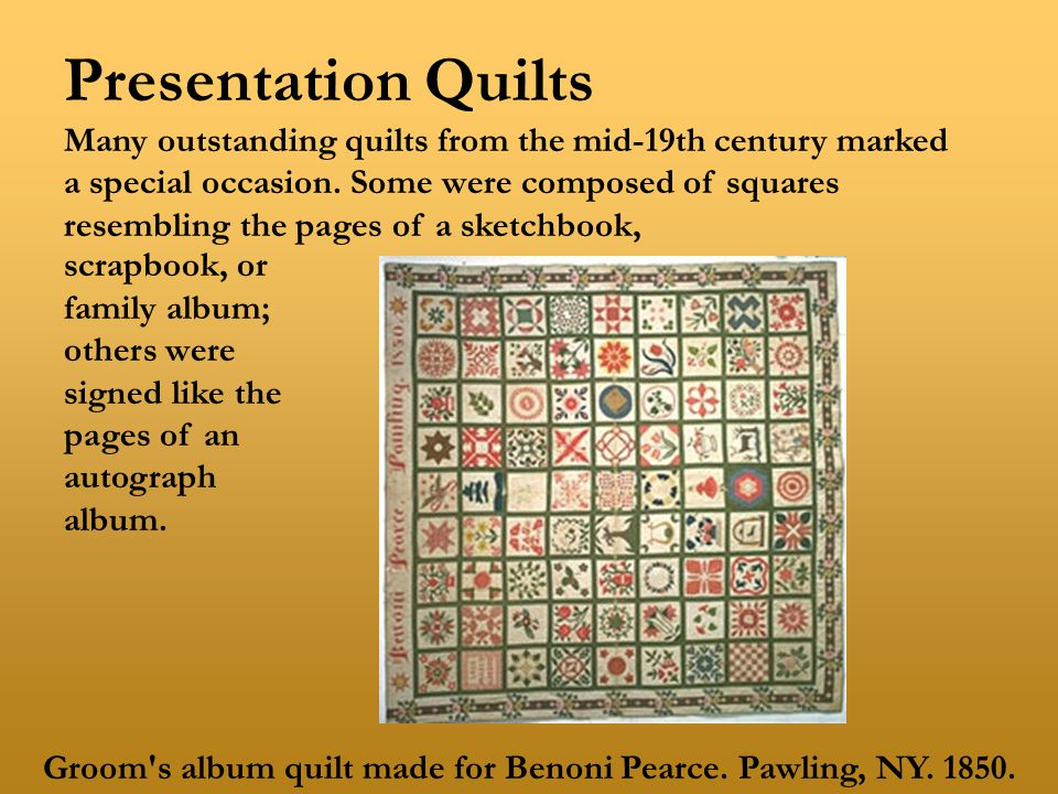Groom's album quilt made for Benoni Pearce. Pawling, NY. 1850. Presentation Quilts Many outstanding quilts from the mid-19th century marked a special