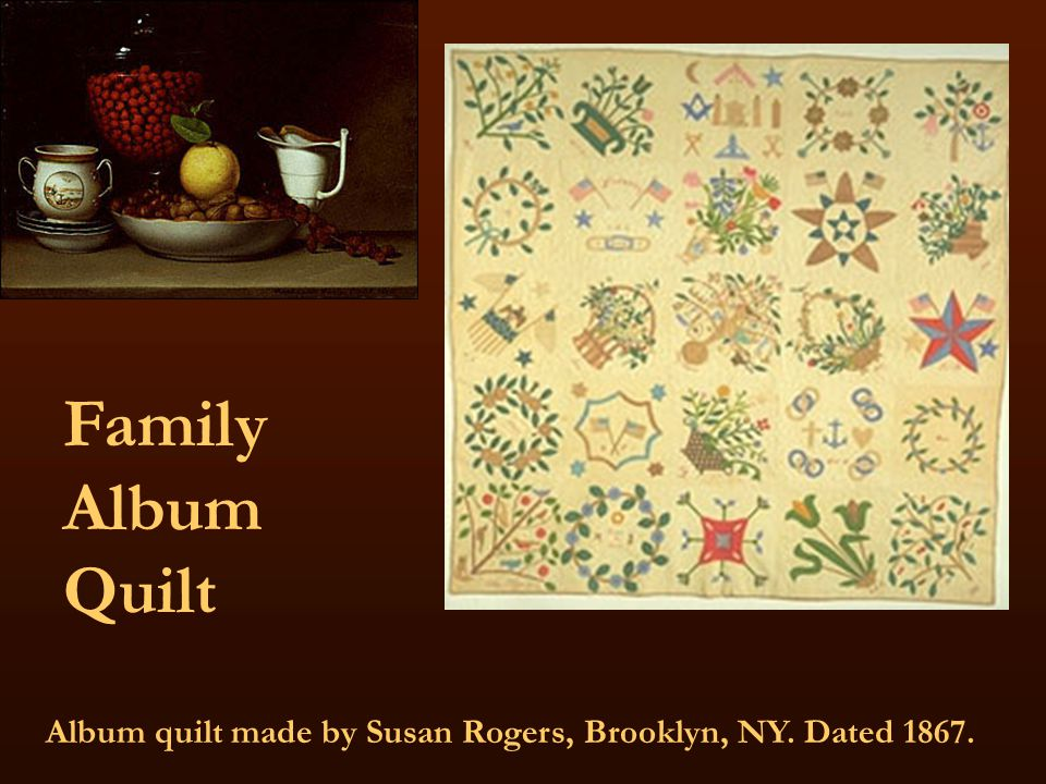 Family Album Quilt Album quilt made by Susan Rogers, Brooklyn, NY. Dated 1867.