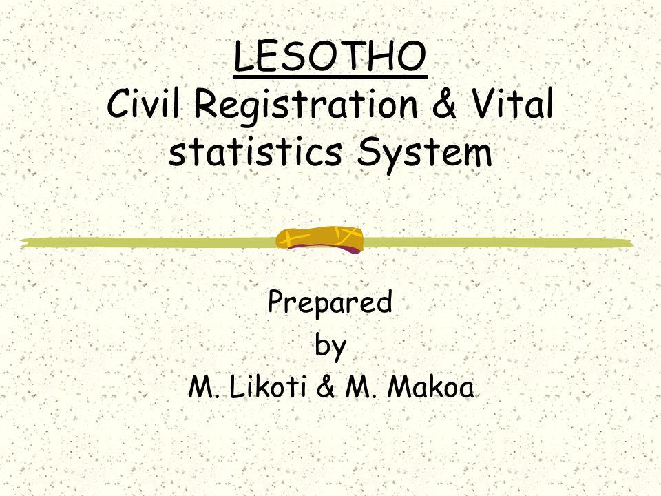 LESOTHO Civil Registration & Vital statistics System Prepared by M. Likoti & M. Makoa