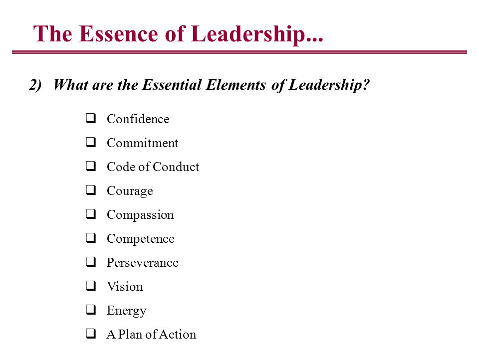 The Essence of Leadership... 2)What are the Essential Elements of Leadership.