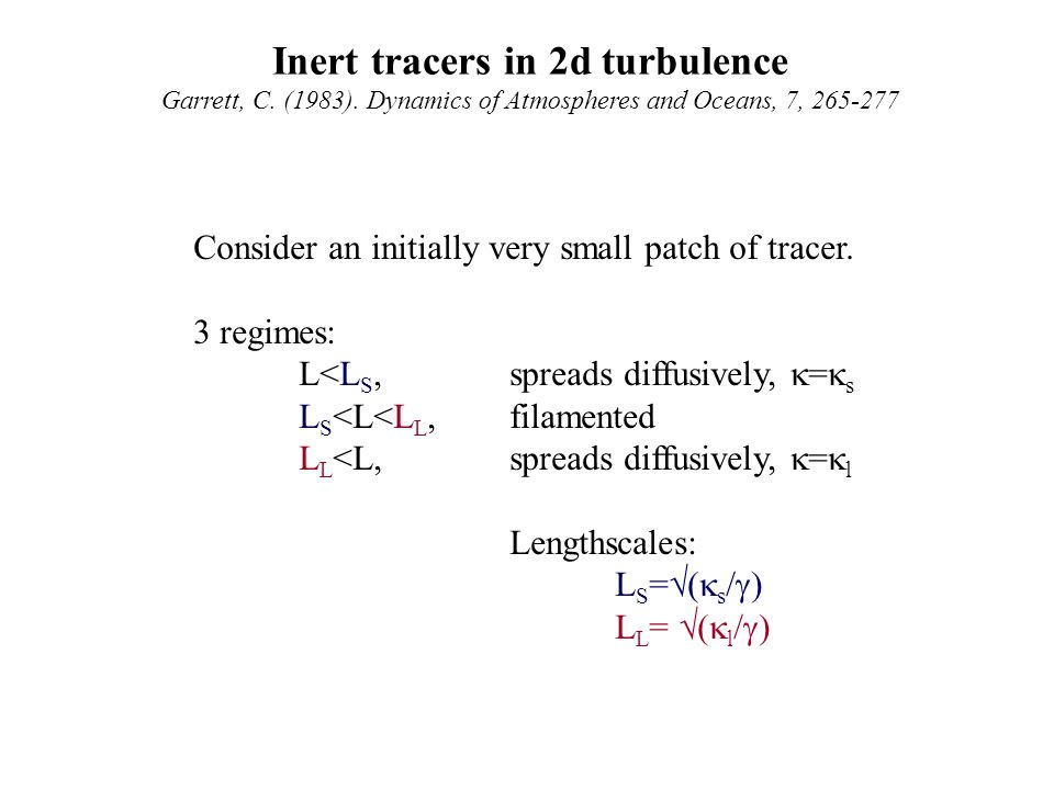 Inert tracers in 2d turbulence Garrett, C. (1983). Dynamics of Atmospheres and Oceans, 7, 265-277 Consider an initially very small patch of tracer. 3