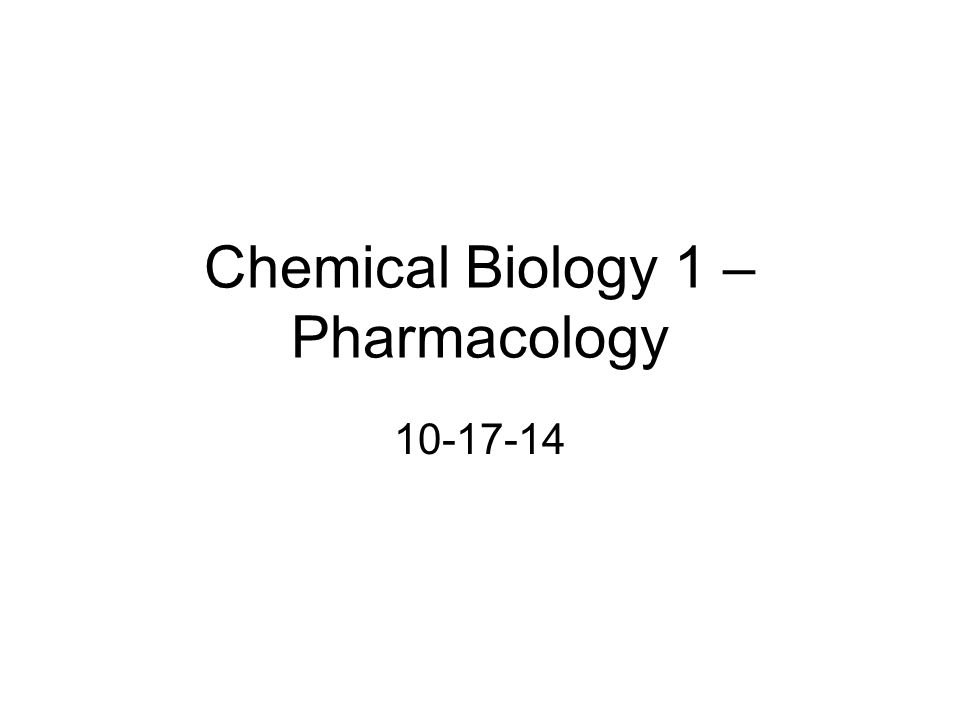 Chemical Biology 1 – Pharmacology 10-17-14