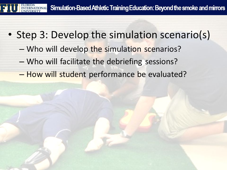 Step 3: Develop the simulation scenario(s) – Who will develop the simulation scenarios.