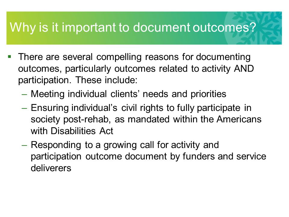 Why is it important to document outcomes?  There are several compelling reasons for documenting outcomes, particularly outcomes related to activity A