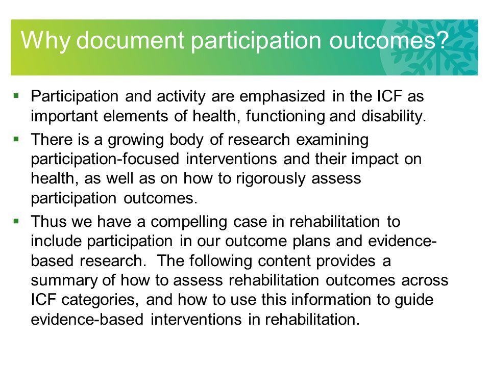  Participation and activity are emphasized in the ICF as important elements of health, functioning and disability.