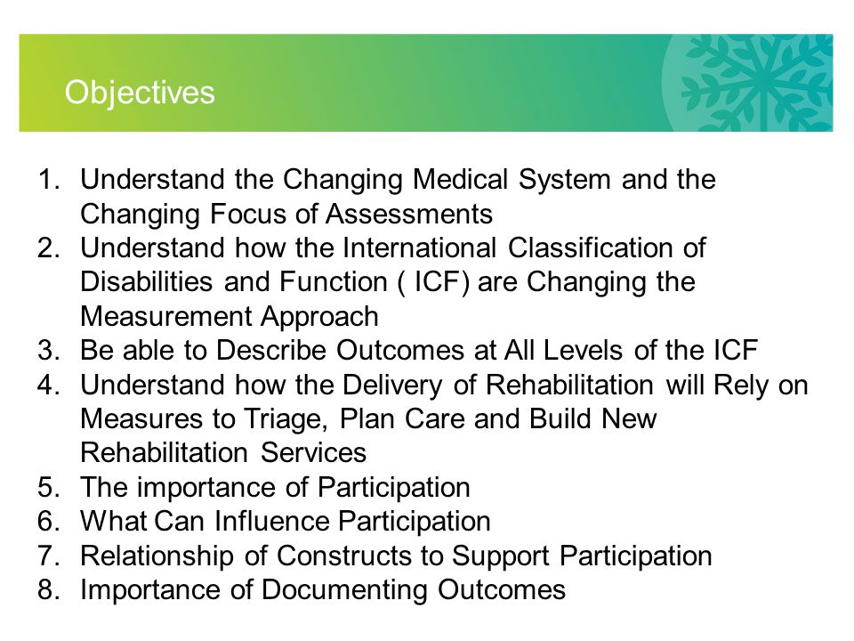 13 Additional Reasons to Focus on Participation –Disability community mandate to address participation disparities –Health Care focus on primary, secondary prevention –Health care policy & reimbursement priorities and changing trends in delivery –People that require rehabilitation often have a chronic health condition that must be managed