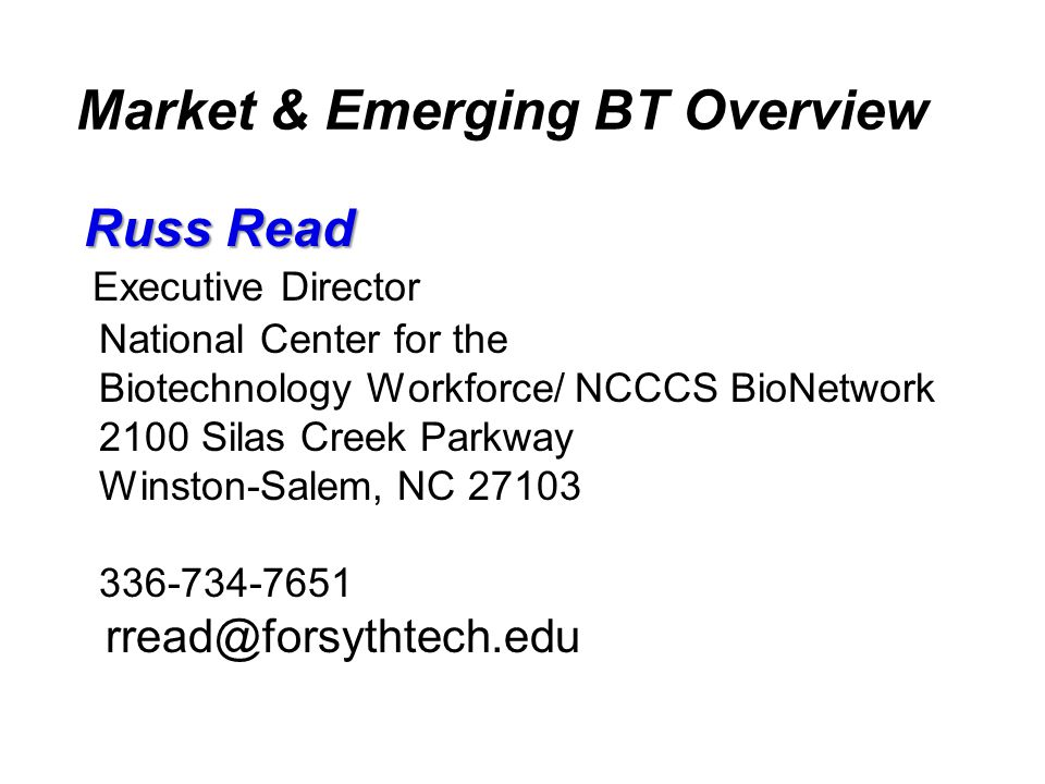 Market & Emerging BT Overview Russ Read Executive Director National Center for the Biotechnology Workforce/ NCCCS BioNetwork 2100 Silas Creek Parkway