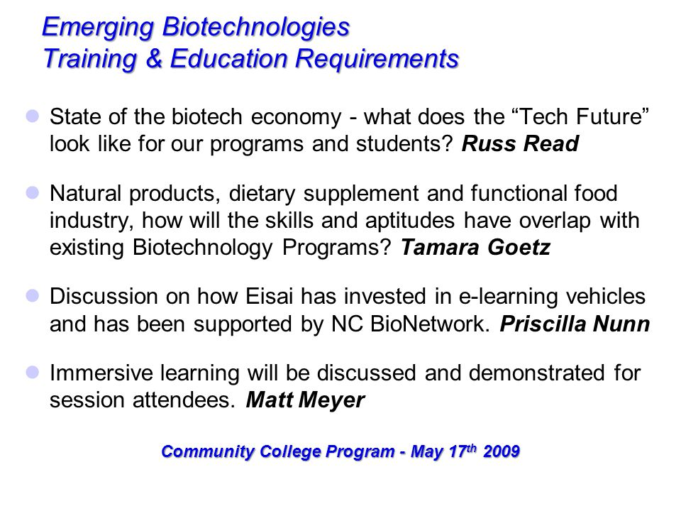 "Emerging Biotechnologies Training & Education Requirements State of the biotech economy - what does the ""Tech Future"" look like for our programs and s"