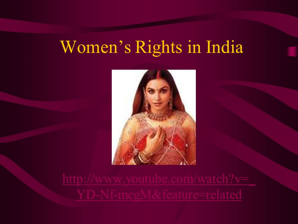 Women's Rights in India http://www.youtube.com/watch v=_ YD-Nf-mcgM&feature=related