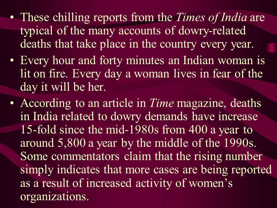 These chilling reports from the Times of India are typical of the many accounts of dowry-related deaths that take place in the country every year.