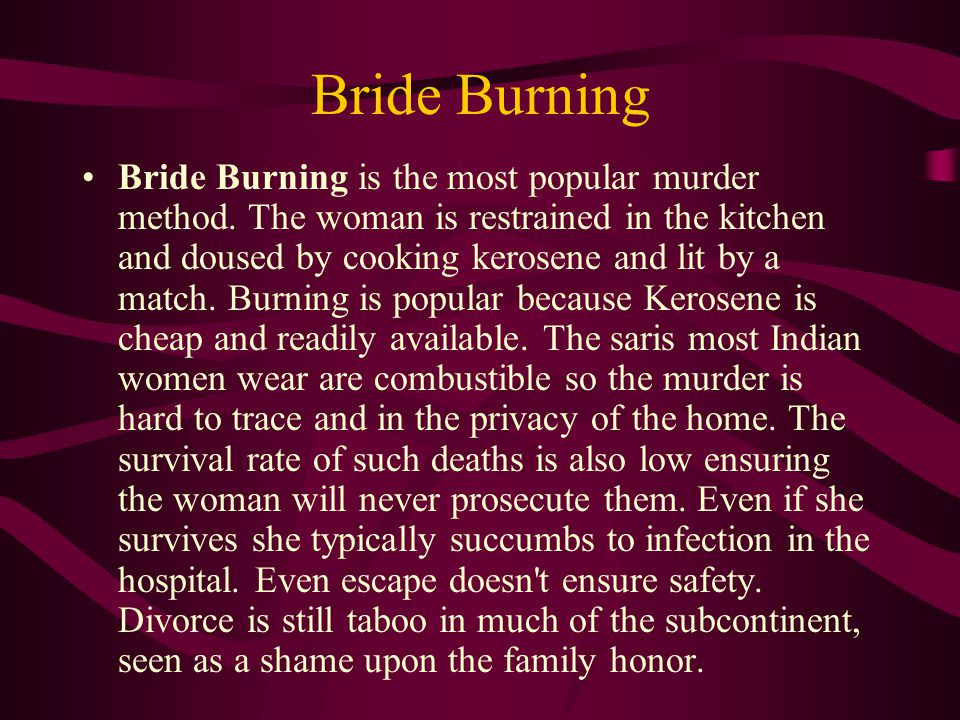 Bride Burning Bride Burning is the most popular murder method.