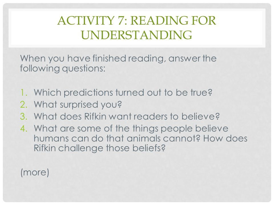 ACTIVITY 7: READING FOR UNDERSTANDING When you have finished reading, answer the following questions: 1.Which predictions turned out to be true? 2.Wha