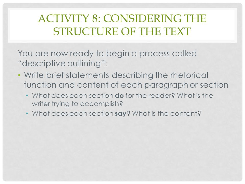 """ACTIVITY 8: CONSIDERING THE STRUCTURE OF THE TEXT You are now ready to begin a process called """"descriptive outlining"""": Write brief statements describi"""