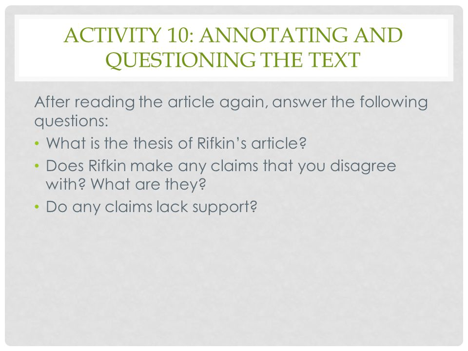 ACTIVITY 10: ANNOTATING AND QUESTIONING THE TEXT After reading the article again, answer the following questions: What is the thesis of Rifkin's artic