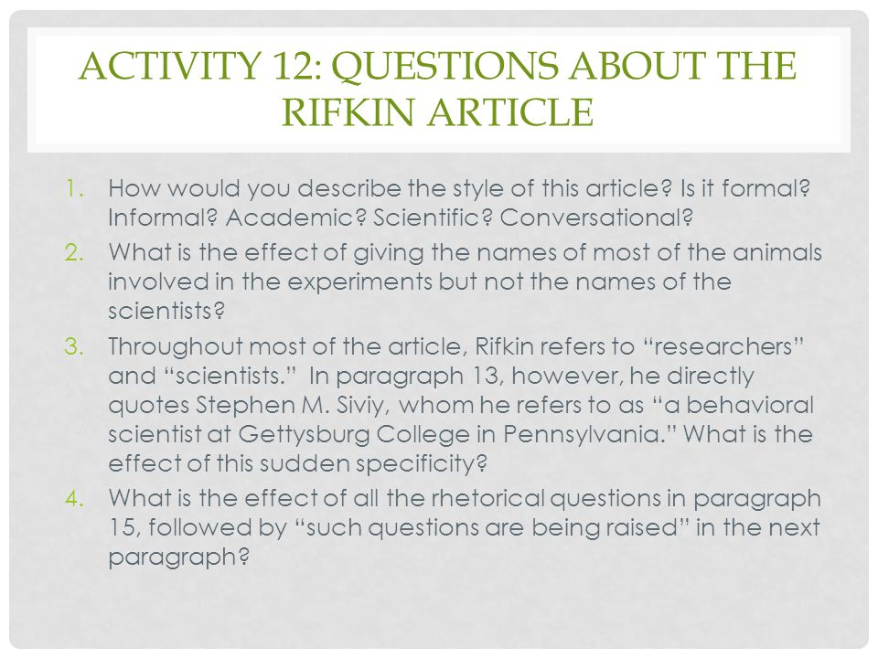 ACTIVITY 12: QUESTIONS ABOUT THE RIFKIN ARTICLE 1.How would you describe the style of this article? Is it formal? Informal? Academic? Scientific? Conv