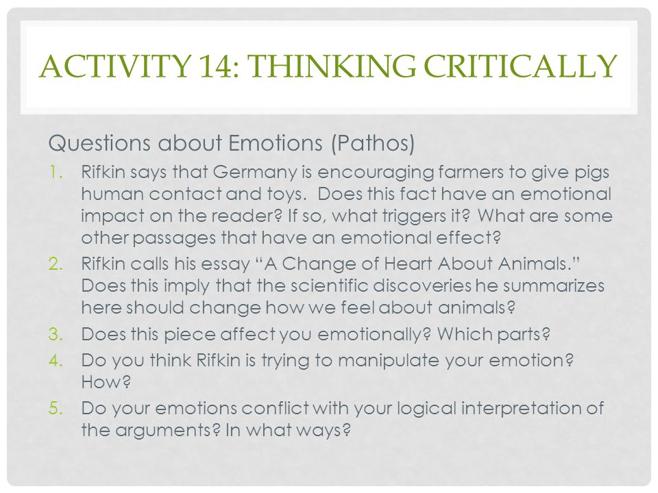 ACTIVITY 14: THINKING CRITICALLY Questions about Emotions (Pathos) 1.Rifkin says that Germany is encouraging farmers to give pigs human contact and to