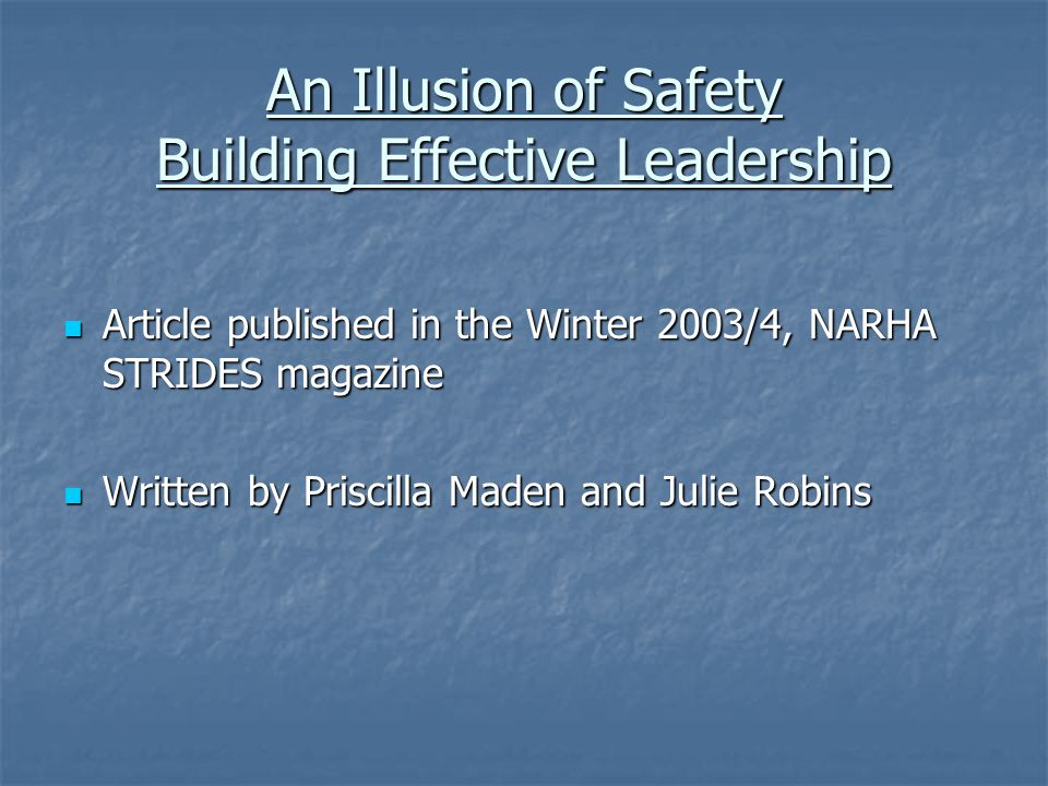 An Illusion of Safety Building Effective Leadership Article published in the Winter 2003/4, NARHA STRIDES magazine Article published in the Winter 200