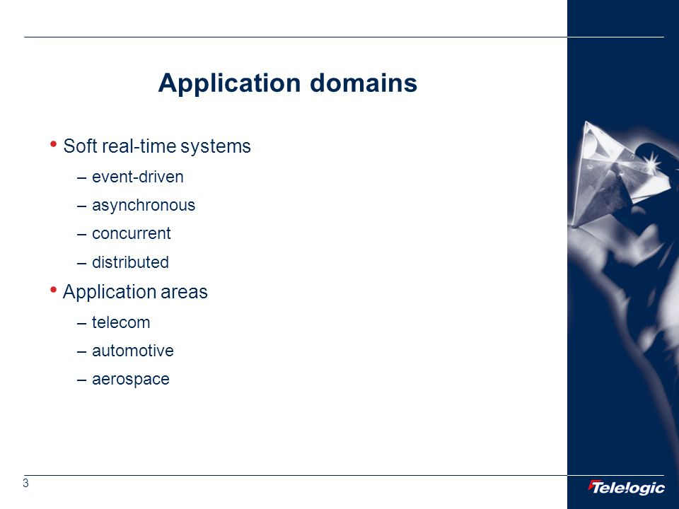 3 Application domains Soft real-time systems –event-driven –asynchronous –concurrent –distributed Application areas –telecom –automotive –aerospace